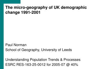 The micro-geography of UK demographic change 1991-2001 Paul Norman