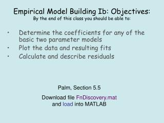 Empirical Model Building Ib: Objectives: By the end of this class you should be able to: