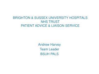 BRIGHTON & SUSSEX UNIVERSITY HOSPITALS NHS TRUST PATIENT ADVICE & LIAISON SERVICE