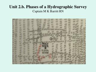 Unit 2.b. Phases of a Hydrographic Survey Captain M K Barritt RN