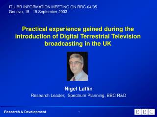 Nigel Laflin Research Leader,  Spectrum Planning, BBC R&D