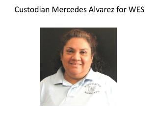 Custodian Mercedes Alvarez for WES
