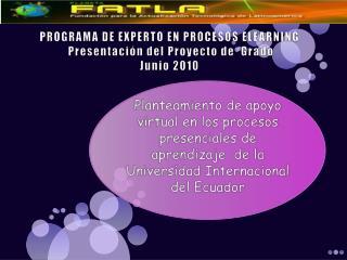 PROGRAMA DE EXPERTO EN PROCESOS ELEARNING Presentación  del Proyecto de  Grado   Junio 2010
