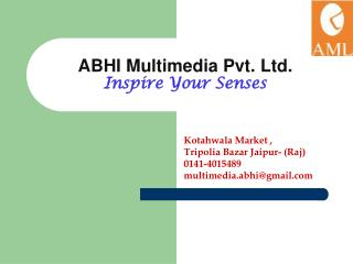 ABHI Multimedia Pvt. Ltd. Inspire Your Senses