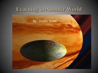 Learning in Another World