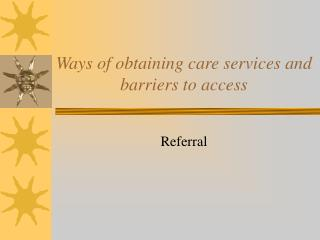 Ways of obtaining care services and barriers to access