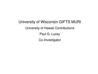 University of Wisconsin GIFTS MURI  University of Hawaii Contributions Paul G. Lucey