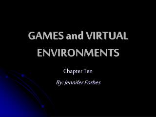 GAMES and VIRTUAL ENVIRONMENTS