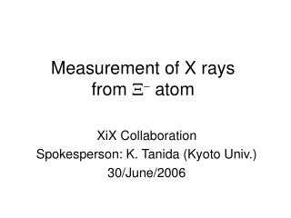 Measurement of X rays  from  X -  atom