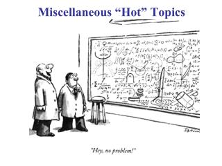 "Miscellaneous ""Hot"" Topics"