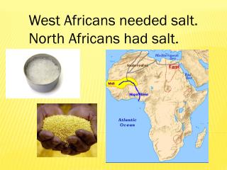 West Africans needed salt. North Africans had salt.
