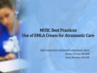 MUSC Best Practices Use of EMLA Cream for Atraumatic Care