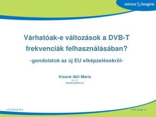 Várhatóak-e változások a DVB-T frekvenciák felhasználásában? -gondolatok az új EU elképzelésekről-