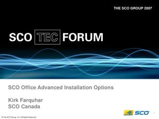 SCO Office Advanced Installation Options Kirk Farquhar SCO Canada
