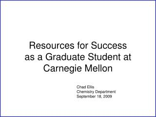 Resources for Success  as a Graduate Student at  Carnegie Mellon