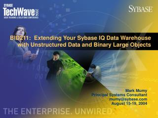 BID211:  Extending Your Sybase IQ Data Warehouse with Unstructured Data and Binary Large Objects