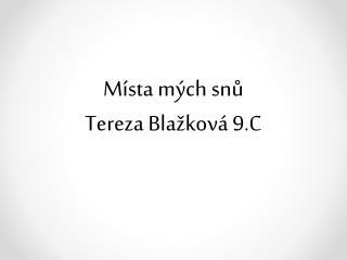 Místa mých  snů Tereza Blažková 9.C