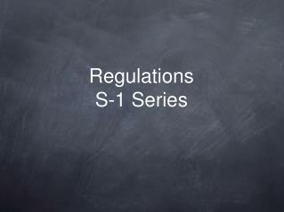 Regulations S-1 Series