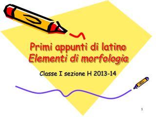 Primi appunti di latino Elementi di morfologia