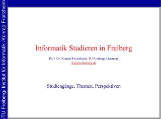Informatik Studieren in Freiberg Prof. Dr. Konrad Froitzheim, TU Freiberg, Germany