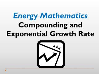 Energy Mathematics Compounding and  Exponential Growth Rate