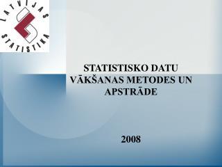 STATISTISKO DATU VĀKŠANAS METODES UN APSTRĀDE 2008