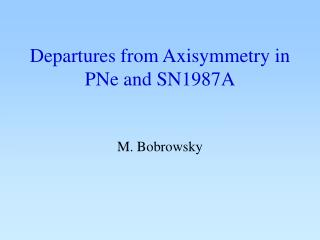 Departures from Axisymmetry in PNe and SN1987A