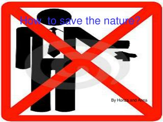 How  to save the nature?