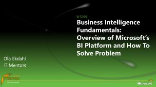 Business Intelligence Fundamentals:  Overview of Microsoft's BI Platform and How To Solve Problem