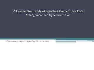 A  Comparative Study of Signaling  Protocols for Data Management and  Synchronization
