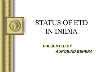 STATUS OF ETD  IN INIDIA