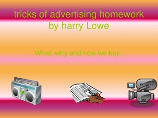 tricks of advertising homework by harry Lowe