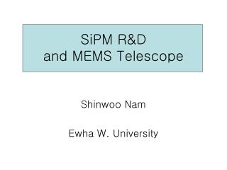 SiPM R&D  and MEMS Telescope