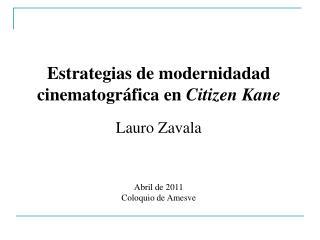 Estrategias de modernidadad cinematográfica en  Citizen Kane Lauro Zavala Abril de 2011