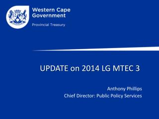 UPDATE on  2014  LG MTEC  3  Anthony Phillips 				Chief Director: Public Policy Services