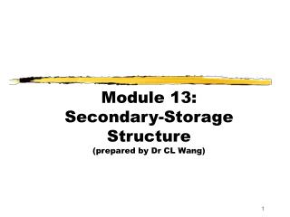 Module 13:  Secondary-Storage Structure (prepared by Dr CL Wang)