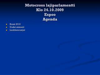 Motocross lajiparlamentti  Klo 24.10.2009  Espoo Agenda