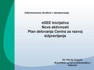 Mr Marija Kujačić Republički zavod za informatiku i Internet