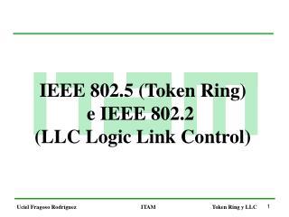 IEEE 802.5 (Token Ring) e IEEE 802.2  (LLC Logic Link Control)