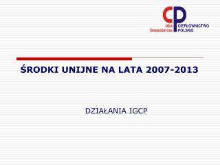 ŚRODKI UNIJNE NA LATA 2007-2013
