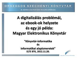 A digitaliz�l�s probl�m�i,  az ebook-ok helyzete �s egy j� p�lda:  Magyar Elektronikus K�nyvt�r