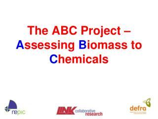 The ABC Project –  A ssessing  B iomass to  C hemicals