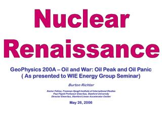 GeoPhysics 200A – Oil and War: Oil Peak and Oil Panic ( As presented to WIE Energy Group Seminar)
