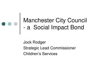Manchester City Council  - a  Social Impact Bond