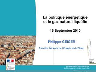 L a politique énergétique et le gaz naturel liquéfié 16 Septembre 2010