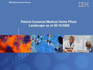 Patient-Centered Medical Home Pilots  Landscape as of 06/19/2008