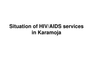 Situation of HIV/AIDS services in Karamoja