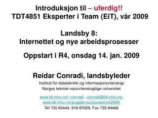 Oppstart i R4, onsdag 14. jan. 2009 Reidar Conradi, landsbyleder