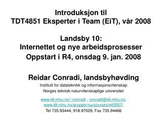 Oppstart i R4, onsdag 9. jan. 200 8 Reidar Conradi, landsbyhøvding