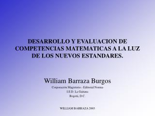 DESARROLLO Y EVALUACION DE COMPETENCIAS MATEMATICAS A LA LUZ DE LOS NUEVOS ESTANDARES.